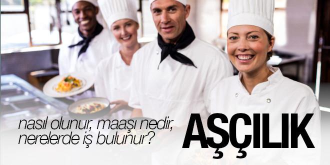 Nasıl aşçı olunur, aşçılık maaşları nedir?