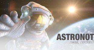 Astronot Nasıl Olunur? Şartları Nelerdir?